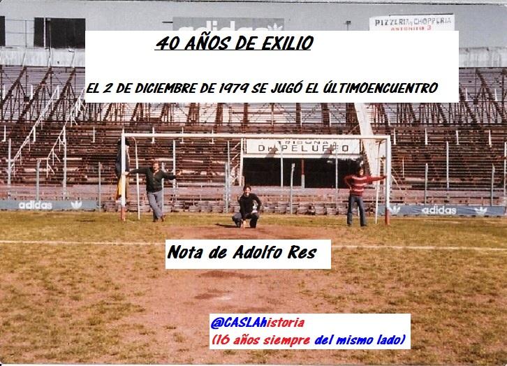 40 AÑOS DE EXILIO. EL 2 DE DICIEMBRE DE 1979 SE JUGÓ EL ÚLTIMO ENCUENTRO. Por Adolfo Res.