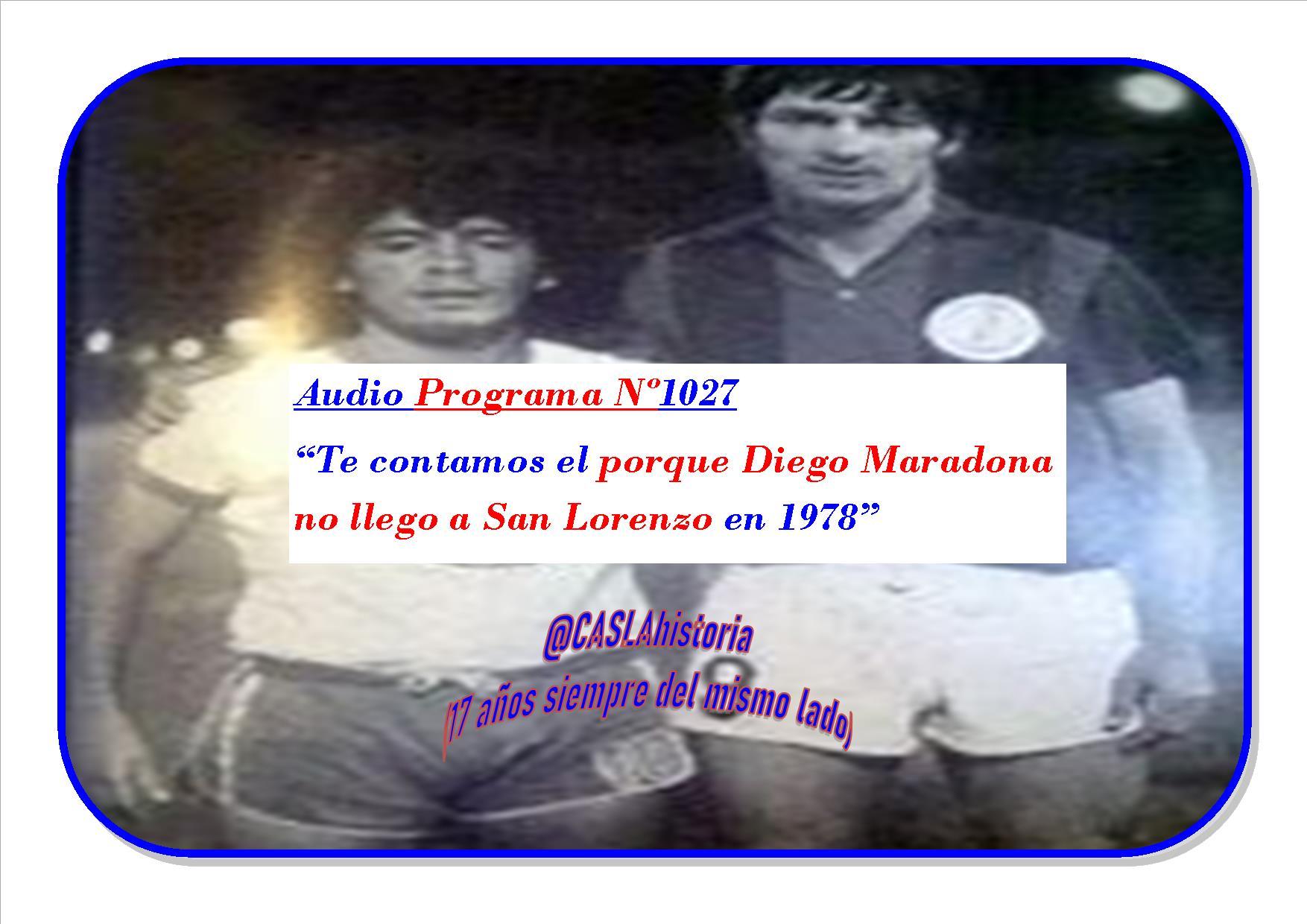 Audio del Programa N° 1027 . «Te contamos él porque Diego Maradona no llego a San Lorenzo en 1978»