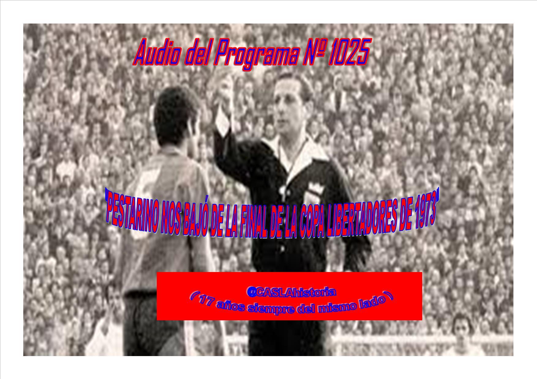 Audio del Programa Nº 1025.»PESTARINO NOS BAJÓ DE LA FINAL DE LA COPA LIBERTADORES DE 1973″
