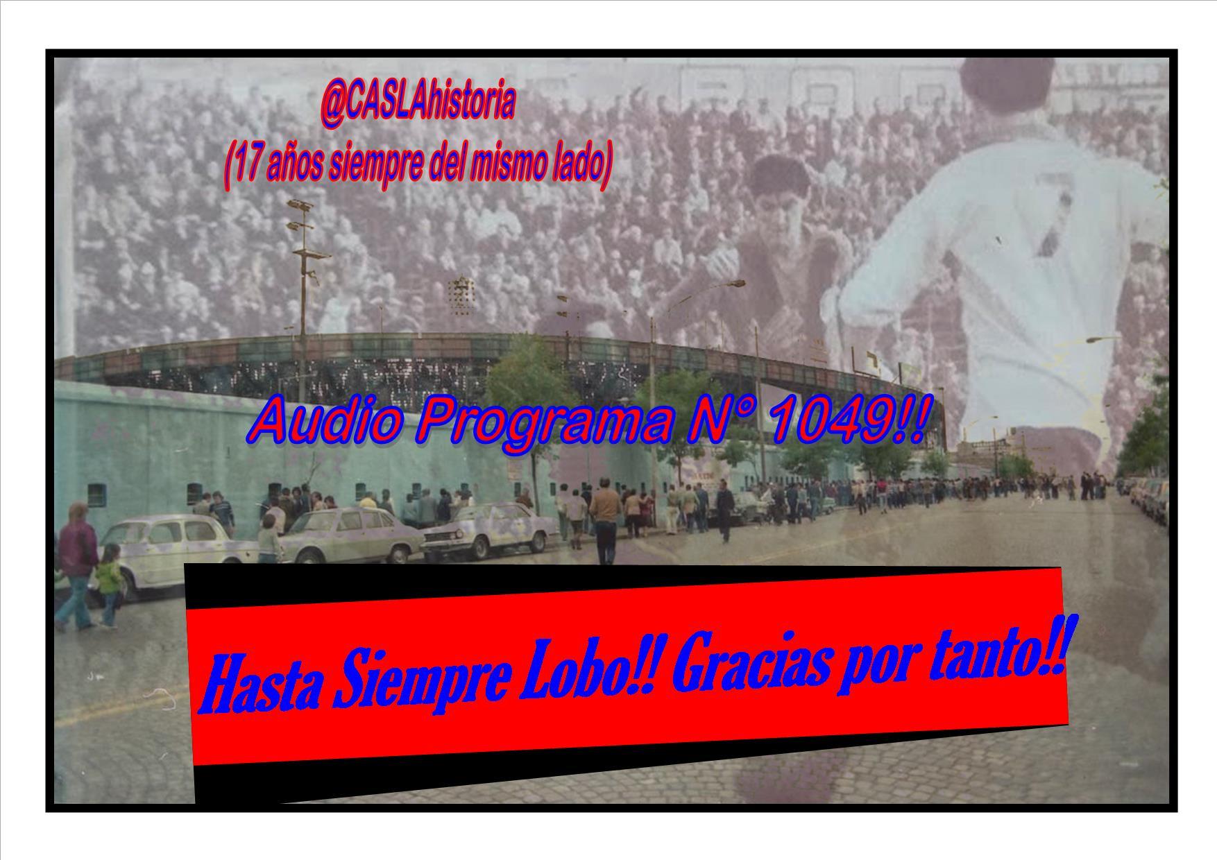 Audio del Programa N° 1049 !!!! «Hasta Siempre Lobo !!!! Gracias por tanto !!!!