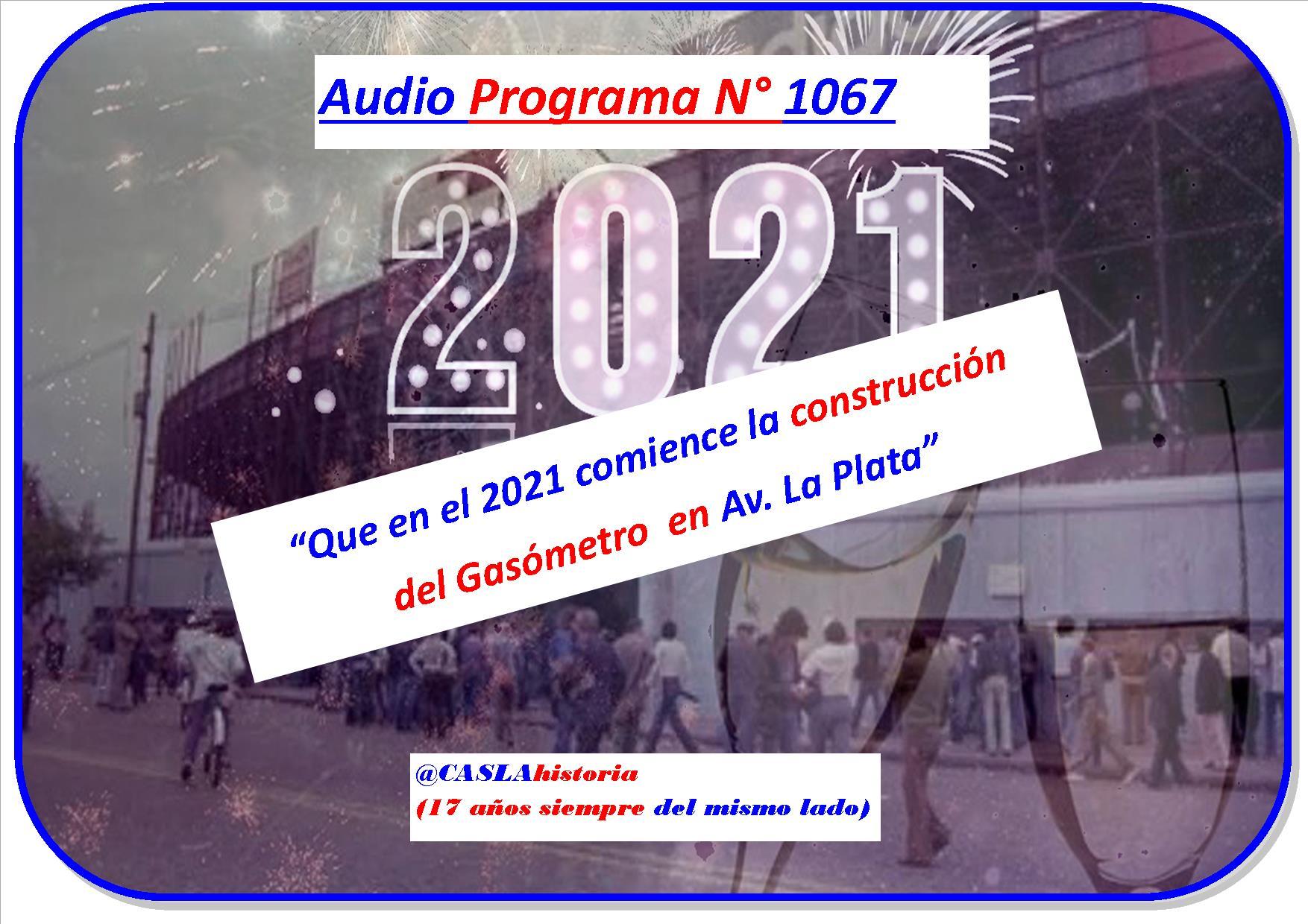 Audio del Programa Nº 1067 !!!!!!  «Que en el 2021 comience la construcción del Gasómetro en Av. La Plata».