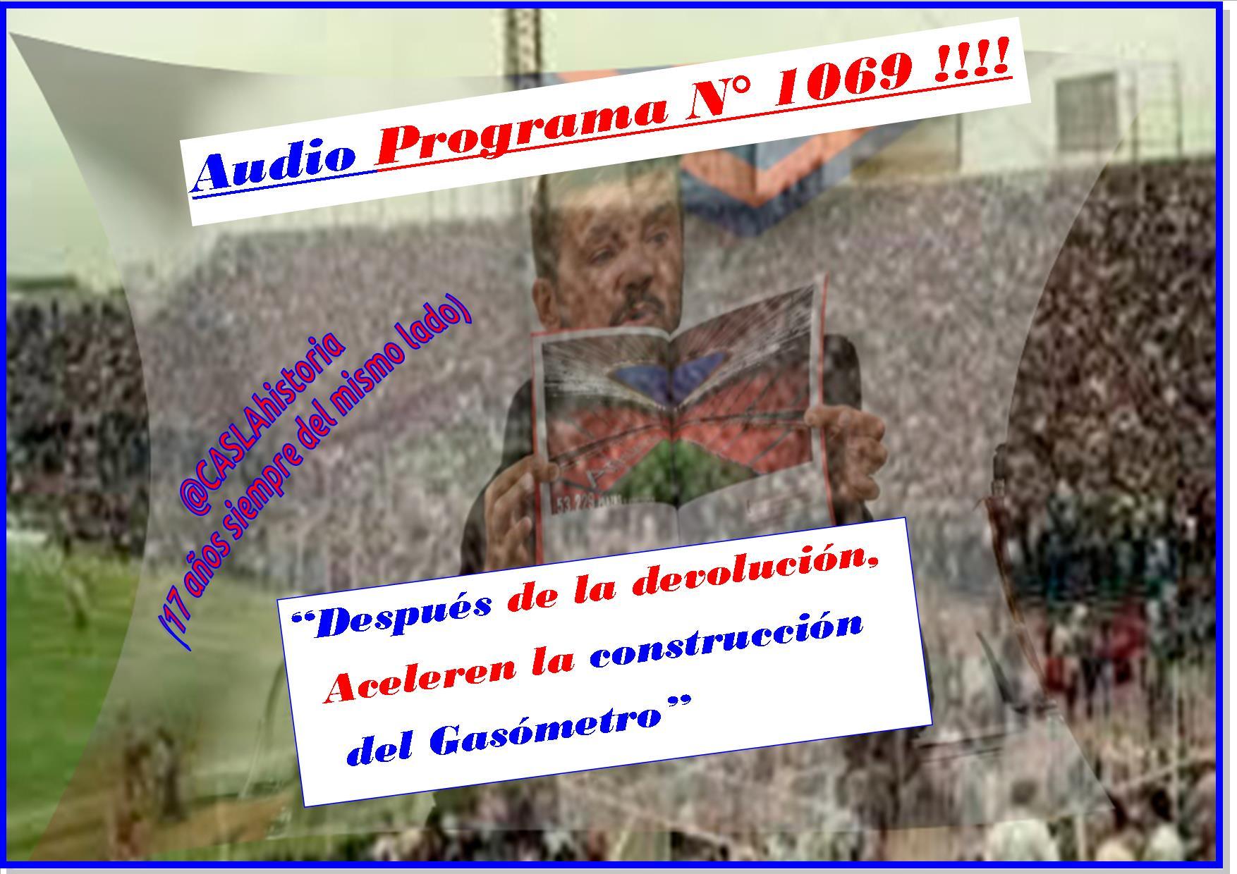 Audio Programa Nº 1069!!  «Después de la devolución, Aceleren la construcción del Gasómetro».