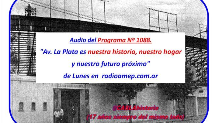Audio del Programa Nº 1088. «Av. La Plata es nuestra historia, nuestro hogar y nuestro futuro próximo»