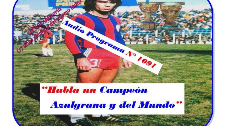 Audio del Programa N° 1091. «Habla un Campeón Azulgrana y del Mundo»