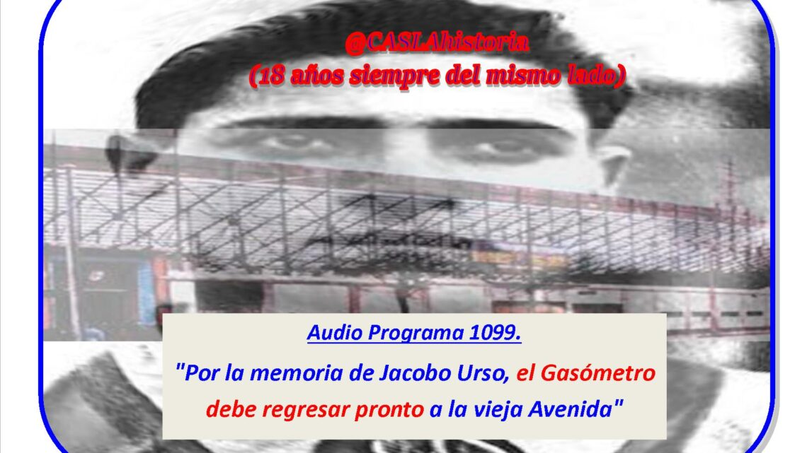 Audio Programa Nº 1099 de Domingo!!     «Por la memoria de Jacobo Urso, el Gasómetro debe regresar pronto a la vieja Avenida»