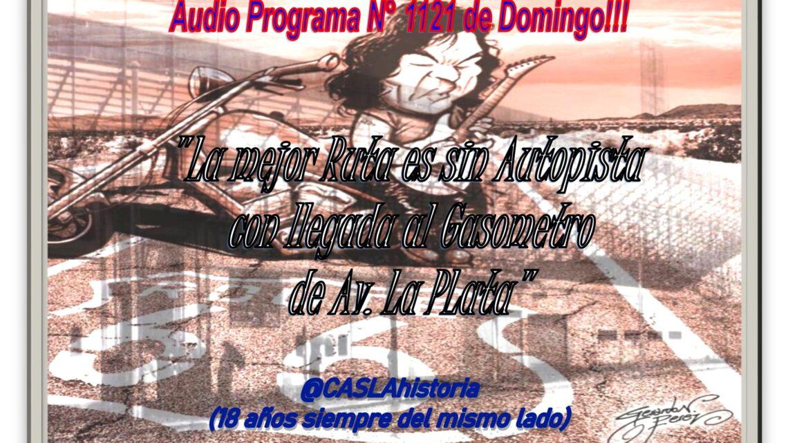 Audio Programa N° 1121 de Domingo!!!!  «La Mejor Ruta es SIN AUTOPISTA con llegada al Gasómetro de Av. La Plata»