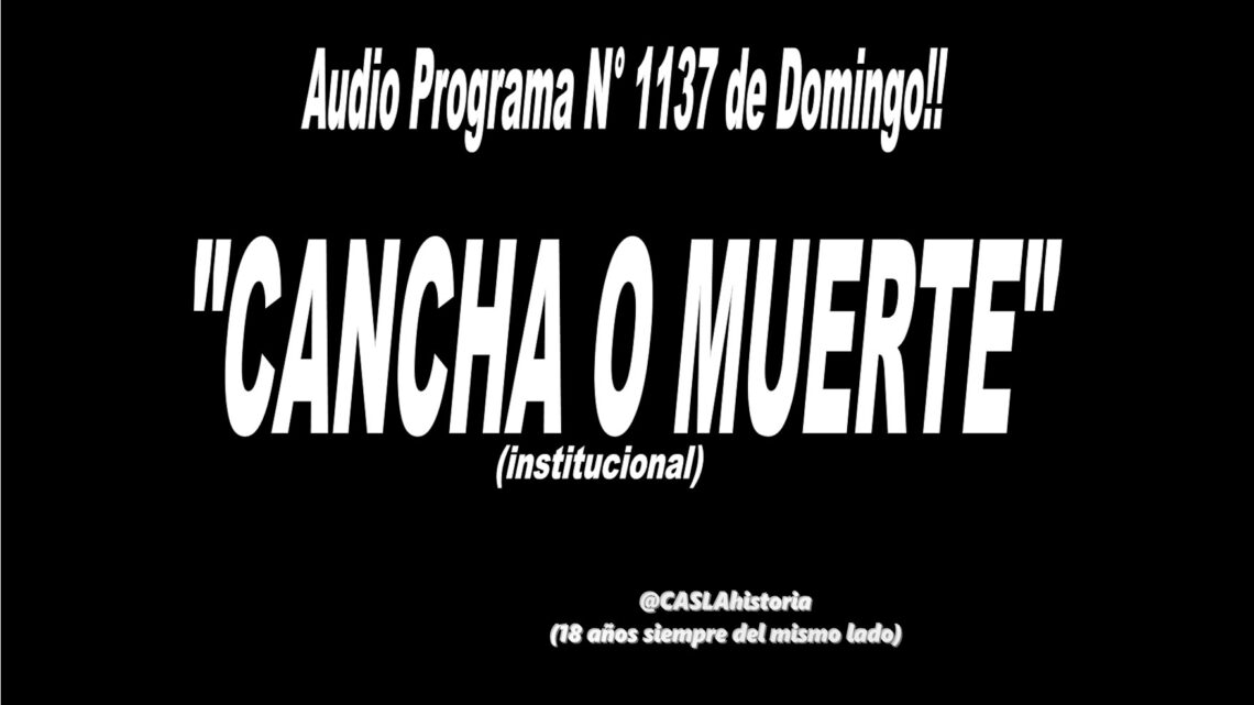 Audio Programa N° 1137 de Domingo!!! .» «CANCHA o MUERTE (institucional)….»